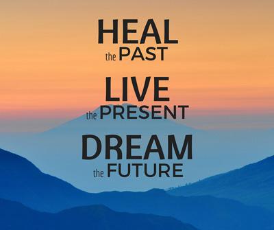 heal the past, live the present, dream the future